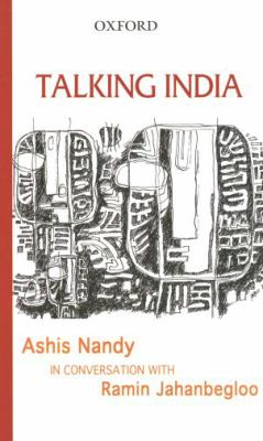 Talking India: Ashis Nandy in Conversation with Ramin Jahanbegloo 9780195678987