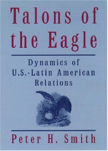 Talons of the Eagle: Dynamics of U.S.-Latin American Relations 9780195129984