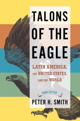 Talons of the Eagle: Latin America, the United States, and the World 9780195320480