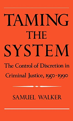 Taming the System: The Control of Discretion in Criminal Justice, 1950-1990 9780195078206