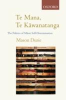 Te Mana Te K=awanatanga: The Politics of M=aori Self-Determination 9780195583670