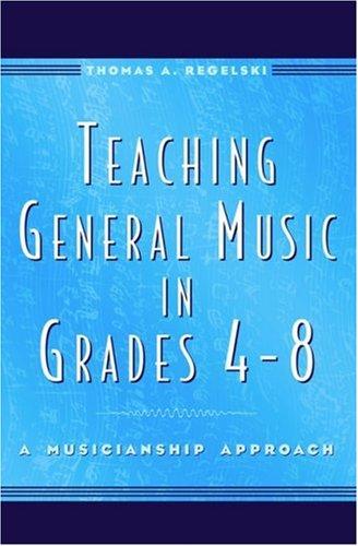 Teaching General Music in Grades 4-8: A Musicianship Approach 9780195137781
