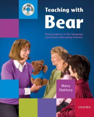 Teaching with Bear: Using Puppets in the Language Classroom with Young Learners [With Bear Puppet and DVD and Paperback Book] 9780194433037