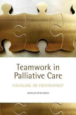Teamwork in Palliative Care: Fulfilling or Frustrating? 9780198567745