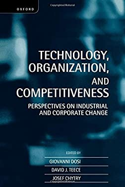 Technology, Organization, and Competitiveness: Perspectives on Industrial and Corporate Change 9780198290964