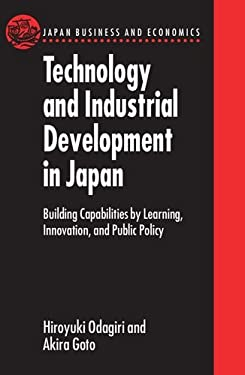 Technology and Industrial Development in Japan: Building Capabilities by Learning, Innovation and Public Policy 9780198288022
