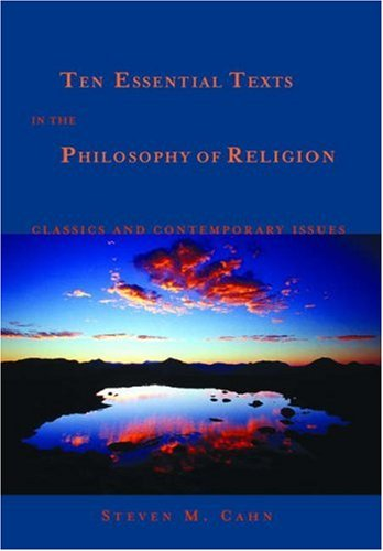 Ten Essential Texts in the Philosophy of Religion: Classics and Contemporary Issues 9780195171006