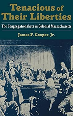 Tenacious of Their Liberties: The Congregationalists in Colonial Massachusetts 9780195113600