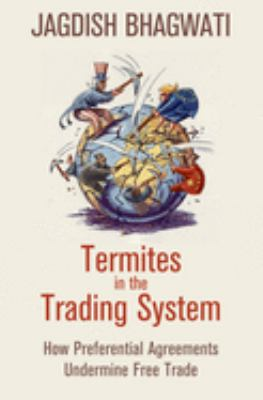 Termites in the Trading System: How Preferential Agreements Undermine Free Trade 9780195331653