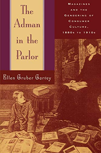 The Adman in the Parlor: Magazines and the Gendering of Consumer Culture, 1880s to 1910s 9780195108224