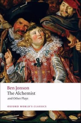 The Alchemist and Other Plays: Volpone, or the Fox; Epicene, or the Silent Woman; The Alchemist; Bartholomew Fair 9780199537310