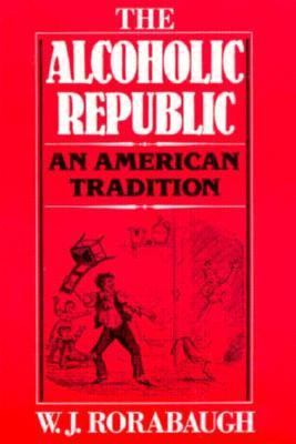 The Alcoholic Republic: An American Tradition 9780195029901