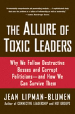 The Allure of Toxic Leaders: Why We Follow Destructive Bosses and Corrupt Politicians--And How We Can Survive Them 9780195312003