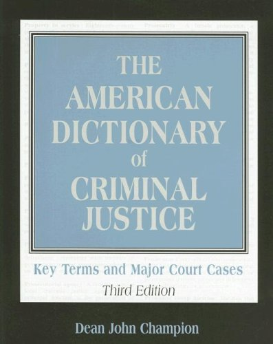 The American Dictionary of Criminal Justice: Key Terms and Major Court Cases - 3rd Edition