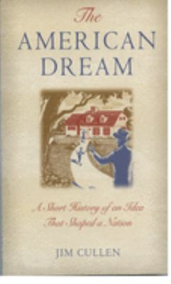 The American Dream: A Short History of an Idea That Shaped a Nation 9780195173253