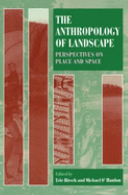 The Anthropology of Landscape: Perspectives on Place and Space 9780198280101