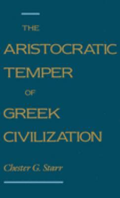 The Aristocratic Temper of Greek Civilization 9780195074581
