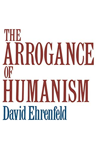 The Arrogance of Humanism 9780195028904