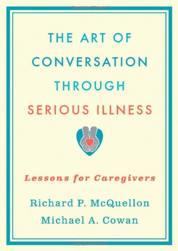 The Art of Conversation Through Serious Illness: Lessons for Caregivers 9780195389227