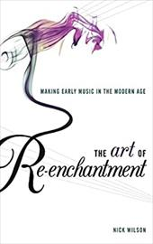 The Art of Re-enchantment: Making Early Music in the Modern Age 21016094