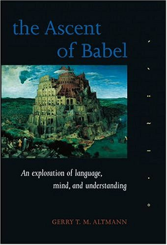 The Ascent of Babel: An Exploration of Language, Mind, and Understanding 9780198523772