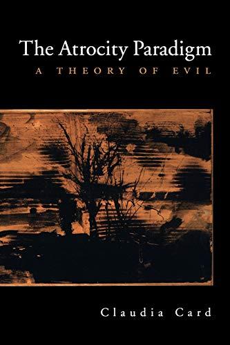 The Atrocity Paradigm: A Theory of Evil 9780195181265