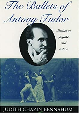 The Ballets of Antony Tudor: Studies in Psyche and Satire 9780195071863