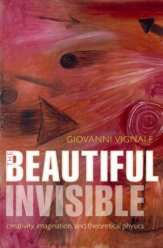 The Beautiful Invisible: Creativity, Imagination, and Theoretical Physics 9780199574841