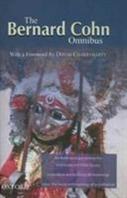 The Bernard Cohn Omnibus: An Anthropologist Among the Historians and Other Essays, Colonialism and Its Forms of Knowledge, India: The Social Ant 9780195668711