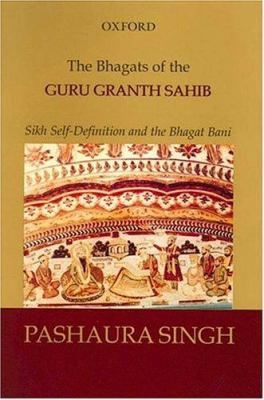 The Bhagats of the Guru Granth Sahib: Sikh Self-Definition and the Bhagat Bani 9780195662696
