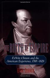 The Birth of Empire: DeWitt Clinton and the American Experience, 1769-1828 540415