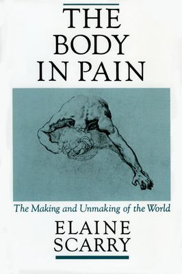 The Body in Pain: The Making and Unmaking of the World 9780195049961