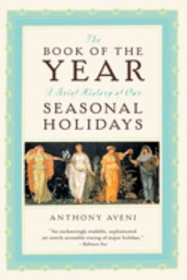 The Book of the Year: A Brief History of Our Seasonal Holidays 9780195171549