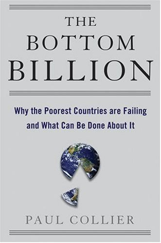 The Bottom Billion: Why the Poorest Countries Are Failing and What Can Be Done about It 9780195311457