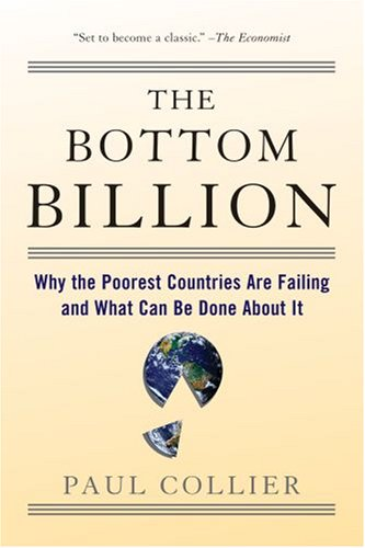 The Bottom Billion: Why the Poorest Countries Are Failing and What Can Be Done about It 9780195373387