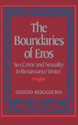 The Boundaries of Eros: Sex Crime and Sexuality in Renaissance Venice 9780195034653
