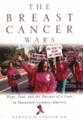 The Breast Cancer Wars: Hope, Fear, and the Pursuit of a Cure in Twentieth-Century America 9780195142617