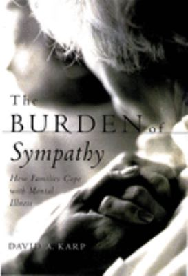 The Burden of Sympathy: How Families Cope with Mental Illness 9780195152449