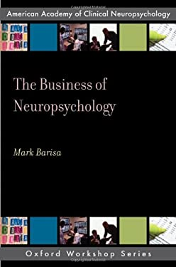 The Business of Neuropsychology: A Practical Guide 9780195380187