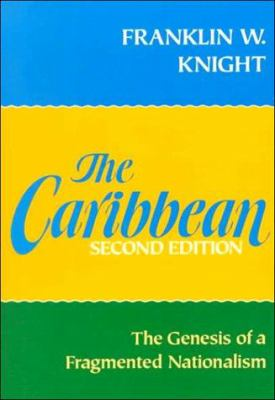 The Caribbean: The Genesis of a Fragmented Nationalism 9780195054408