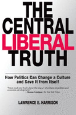 The Central Liberal Truth: How Politics Can Change a Culture and Save It from Itself 9780195331806