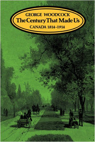 The Century That Made Us: Canada 1814-1914 9780195407037