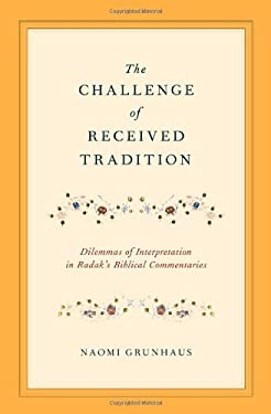 The Challenge of Received Tradition: Dilemmas of Interpretation in Radak's Biblical Commentaries 9780199858408