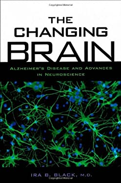 The Changing Brain: Alzheimer's Disease and Advances in Neuroscience 9780195156973