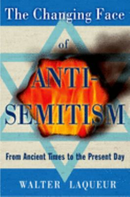 The Changing Face of Antisemitism: From Ancient Times to the Present Day 9780195341218