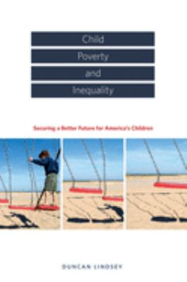 Child Poverty and Inequality: Securing a Better Future for America's Children 9780195305449