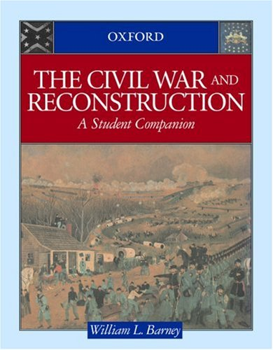The Civil War and Reconstruction: A Student Companion 9780195115598
