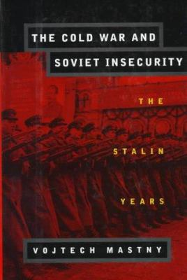 The Cold War and Soviet Insecurity: The Stalin Years 9780195106169