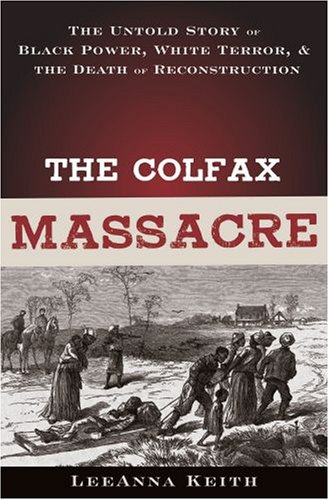 The Colfax Massacre: The Untold Story of Black Power, White Terror and the Death of Reconstruction 9780195310269