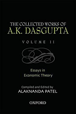 The Collected Works of A.K. Dasgupta, Volume II: Essays in Economic Theory 9780195687897